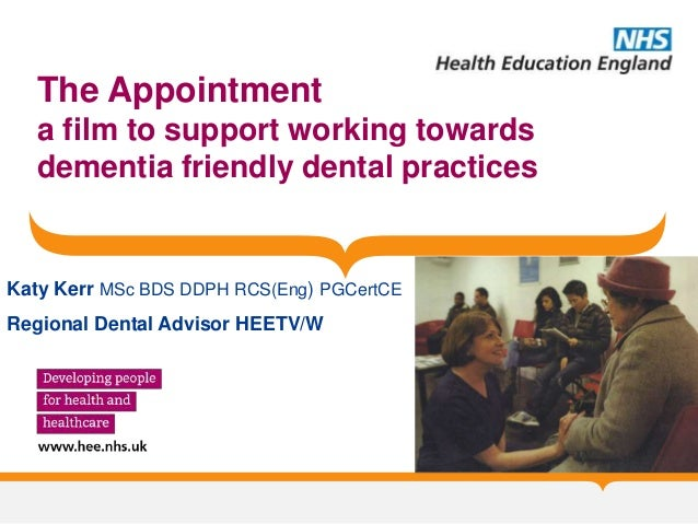 The Appointment a film to support working towards dementia friendly dental practices Katy Kerr MSc BDS DDPH RCS(Eng) PGCer...