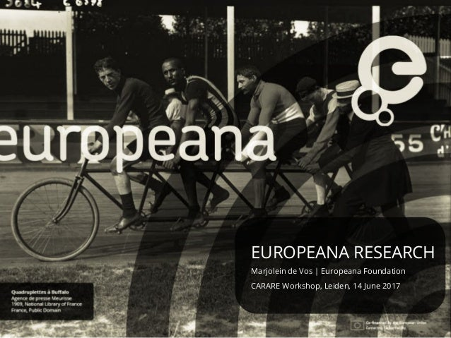 EUROPEANA RESEARCH Marjolein de Vos   Europeana Foundation CARARE Workshop, Leiden, 14 June 2017
