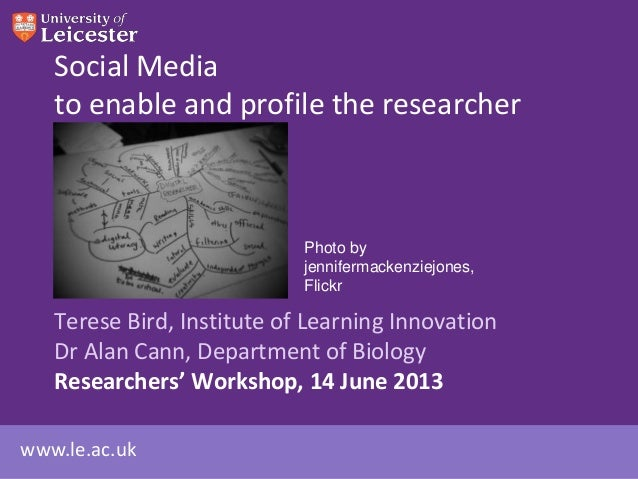 www.le.ac.ukSocial Mediato enable and profile the researcherTerese Bird, Institute of Learning InnovationDr Alan Cann, Dep...