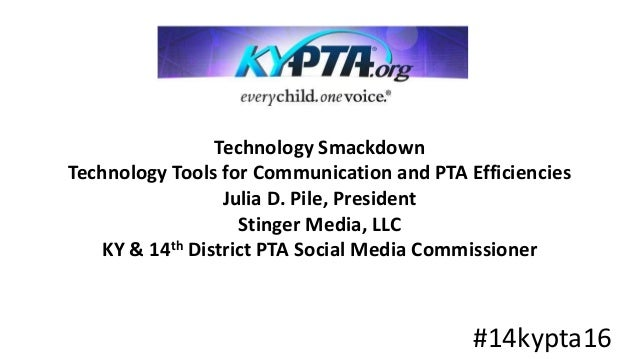 Technology Smackdown Technology Tools for Communication and PTA Efficiencies Julia D. Pile, President Stinger Media, LLC K...