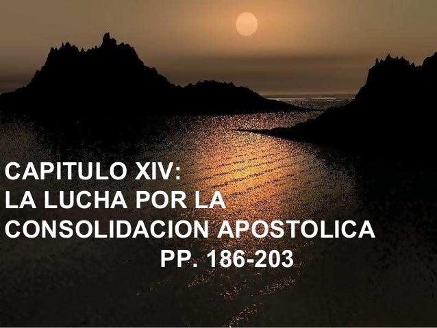 CAPITULO XIV: LA LUCHA POR LA CONSOLIDACION APOSTOLICA PP. 186-203