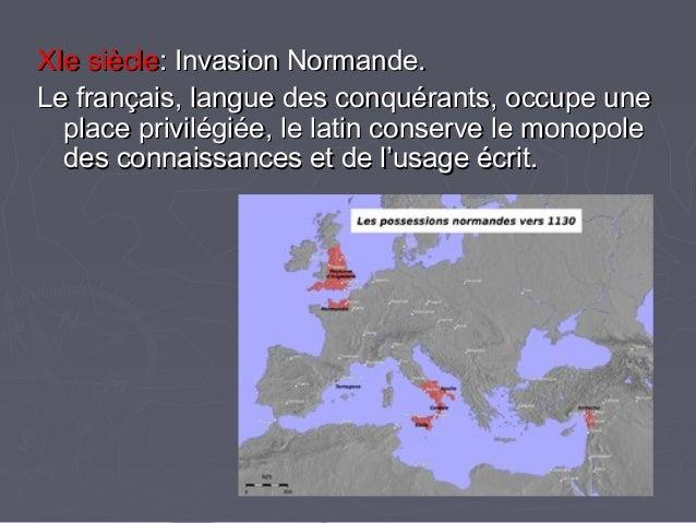 XIe siècleXIe siècle: Invasion Normande.: Invasion Normande. Le français, langue des conquérants, occupe uneLe français, l...