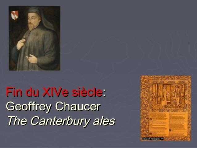 Fin du XIVe siècleFin du XIVe siècle:: Geoffrey ChaucerGeoffrey Chaucer The Canterbury alesThe Canterbury ales