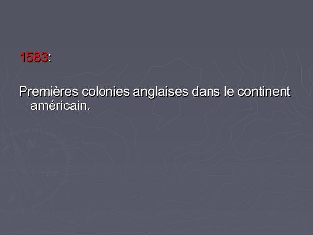 15831583:: Premières colonies anglaises dans le continentPremières colonies anglaises dans le continent américain.américai...