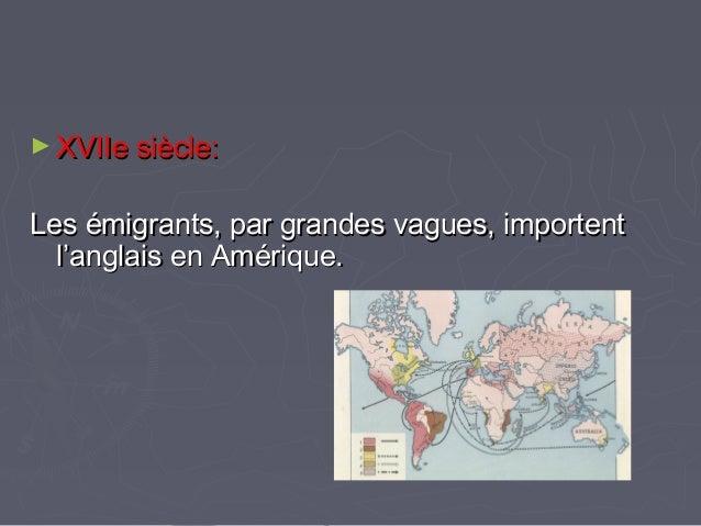 ► XVIIe siècle:XVIIe siècle: Les émigrants, par grandes vagues, importentLes émigrants, par grandes vagues, importent l'an...