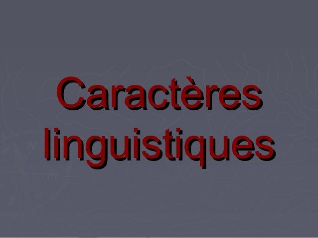CaractèresCaractères linguistiqueslinguistiques
