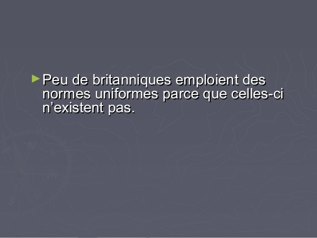 ►Peu de britanniques emploient desPeu de britanniques emploient des normes uniformes parce que celles-cinormes uniformes p...