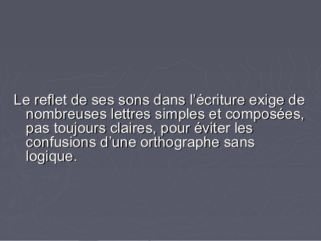 Le reflet de ses sons dans l'écriture exige deLe reflet de ses sons dans l'écriture exige de nombreuses lettres simples et...