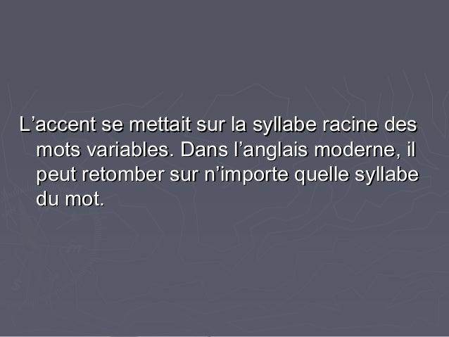 L'accent se mettait sur la syllabe racine desL'accent se mettait sur la syllabe racine des mots variables. Dans l'anglais ...