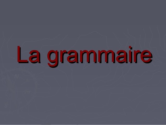 La grammaireLa grammaire