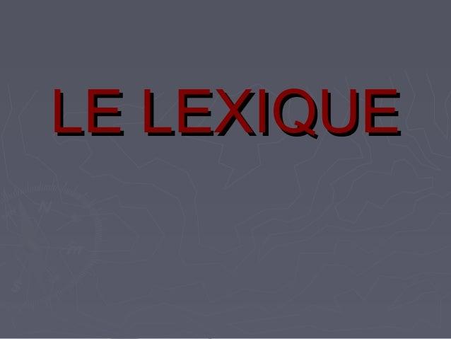 LE LEXIQUELE LEXIQUE