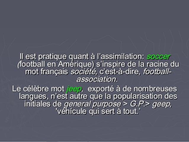 Il est pratique quant à l'assimilation:Il est pratique quant à l'assimilation: soccersoccer ((football en Amérique) s'insp...