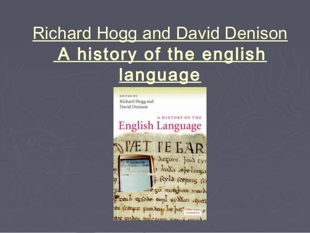 Richard Hogg and David Denison A history of the english language