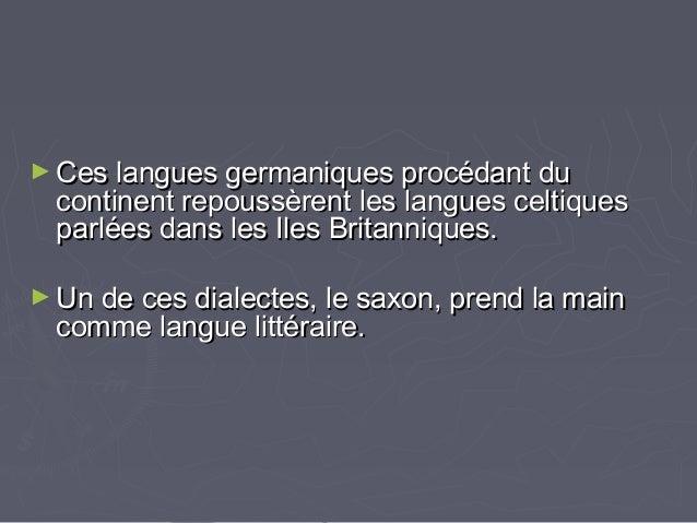 ► Ces langues germaniques procédant duCes langues germaniques procédant du continent repoussèrent les langues celtiquescon...
