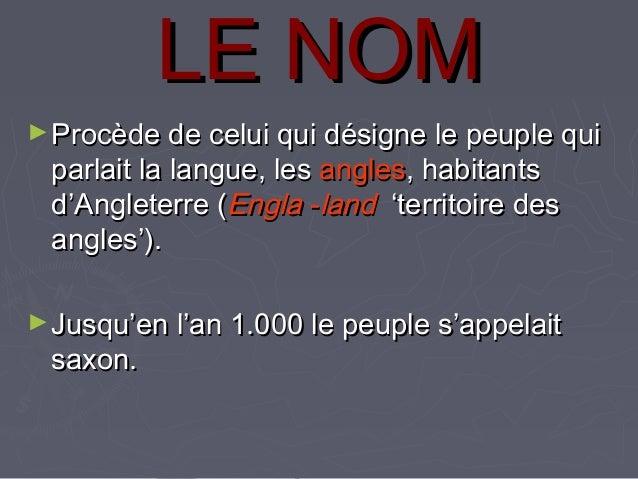 LE NOMLE NOM ►Procède de celui qui désigne le peuple quiProcède de celui qui désigne le peuple qui parlait la langue, lesp...