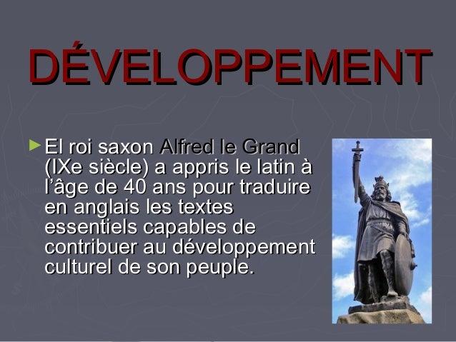 DÉVELOPPEMENTDÉVELOPPEMENT ►El roi saxonEl roi saxon Alfred le GrandAlfred le Grand (IXe siècle) a appris le latin à(IXe s...