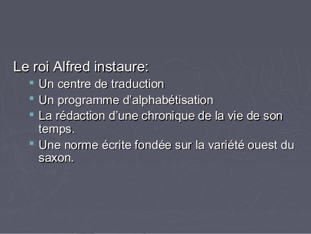 Le roi Alfred instaure:Le roi Alfred instaure:  Un centre de traductionUn centre de traduction  Un programme d'alphabéti...