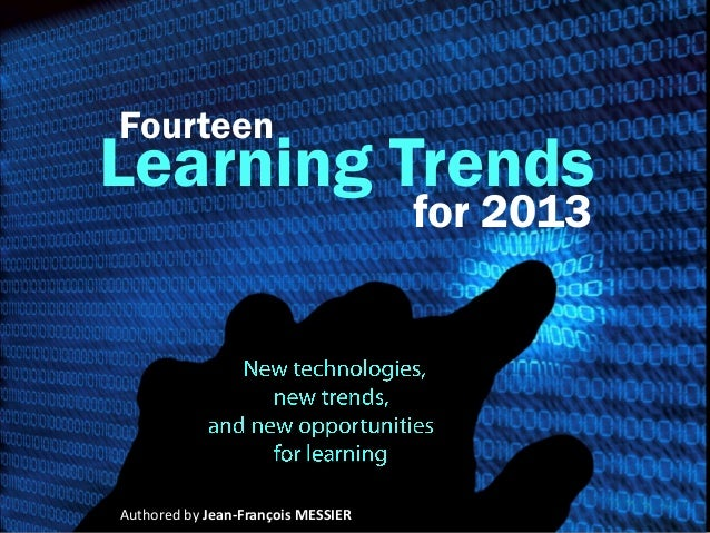FourteenLearning Trends                                    for 2013Authored by Jean-François MESSIER