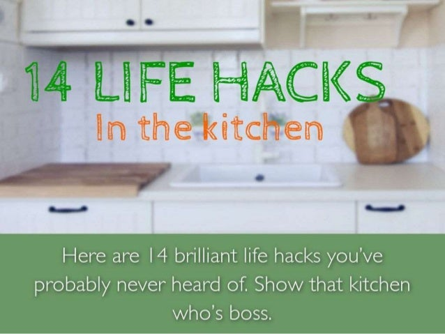 Here are I4 brilliant life hacks you've  probably never heard of.  Show that kitchen  who's boss.