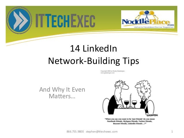 14 LinkedIn Network-Building Tips And Why It Even Matters… 866.755.9800 stephen@ittechexec.com 1