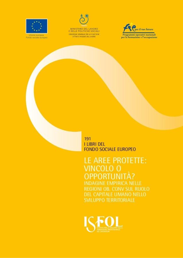 I LIBRI DEL FONDO SOCIALE EUROPEO 191 Le aree protette: vincolo o opportunità? Indagine empirica nelle regioni Ob. CONV su...