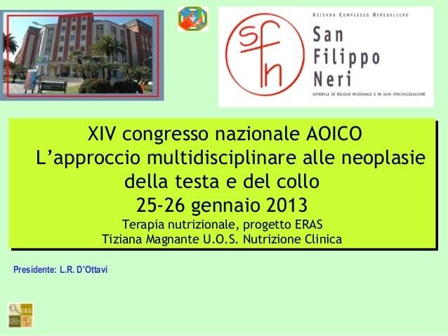 XIV congresso nazionale AOICOL'approccio multidisciplinare alle neoplasiedella testa e del collo25-26 gennaio 2013Terapia ...
