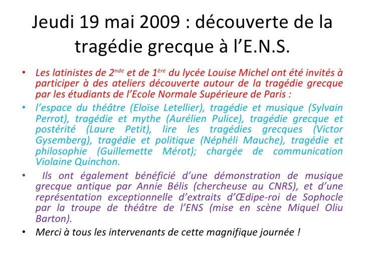Jeudi 19 mai 2009 : découverte de la tragédie grecque à l'E.N.S. <ul><li>Les latinistes de 2 nde  et de 1 ère  du lycée Lo...