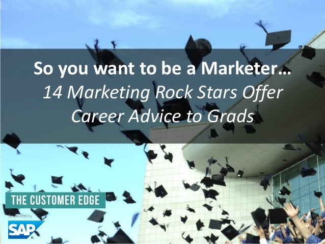 So you want to be a Marketer… 14 Marketing Rock Stars Offer Career Advice to Grads