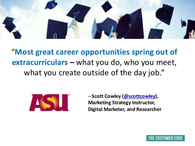 """""""Most great career opportunities spring out of extracurriculars – what you do, who you meet, what you create outside of th..."""