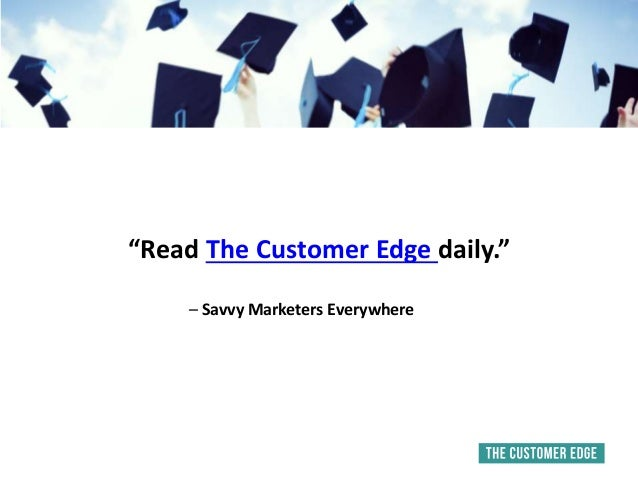 """Read The Customer Edge daily."" – Savvy Marketers Everywhere"
