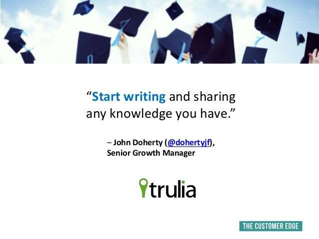 """""""Start writing and sharing any knowledge you have."""" – John Doherty (@dohertyjf), Senior Growth Manager"""
