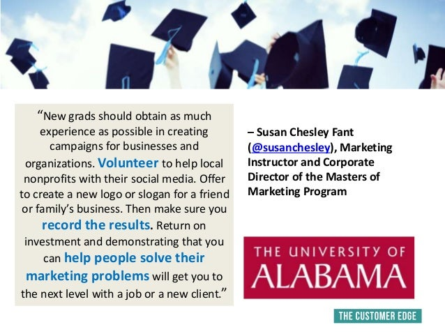 """New grads should obtain as much experience as possible in creating campaigns for businesses and organizations. Volunteer ..."