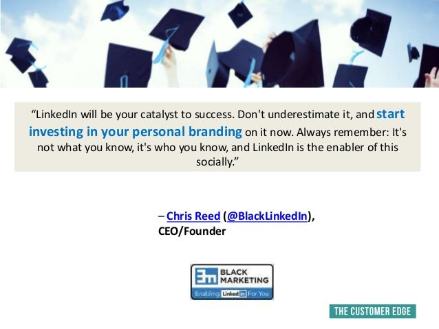 """LinkedIn will be your catalyst to success. Don't underestimate it, and start investing in your personal branding on it no..."