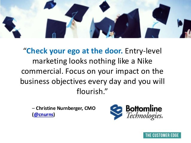 """""""Check your ego at the door. Entry-level marketing looks nothing like a Nike commercial. Focus on your impact on the busin..."""