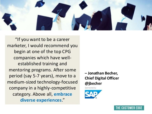 """""""If you want to be a career marketer, I would recommend you begin at one of the top CPG companies which have well- establi..."""