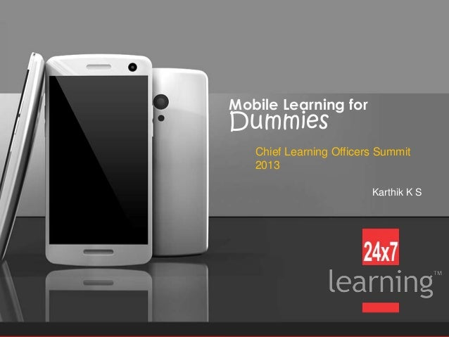 .24x7learntrak.com Mobile Learning for Dummies Karthik K S Chief Learning Officers Summit 2013