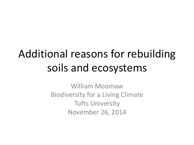 Additional reasons for rebuilding  soils and ecosystems  William Moomaw  Biodiversity for a Living Climate  Tufts Universi...