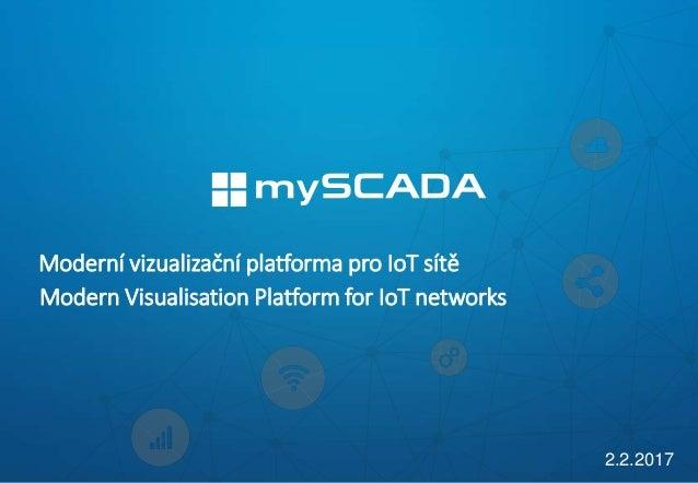 Moderní vizualizační platforma pro IoT sítě 2.2.2017 Modern Visualisation Platform for IoT networks