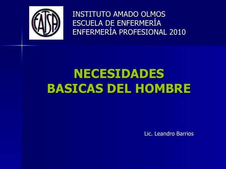 INSTITUTO AMADO OLMOS   ESCUELA DE ENFERMERÍA   ENFERMERÍA PROFESIONAL 2010   NECESIDADESBASICAS DEL HOMBRE               ...