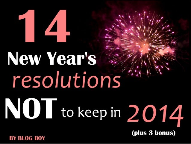 14  New Year's  resolutions  NOT to keep in 2014 BY BLOG BOY  (plus 3 bonus)