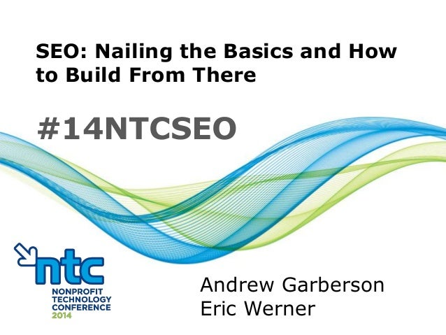 SEO: Nailing the Basics and How to Build From There #14NTCSEO Andrew Garberson Eric Werner