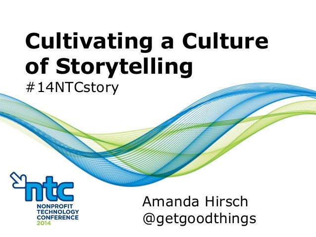 Cultivating a Culture of Storytelling #14NTCstory Amanda Hirsch @getgoodthings