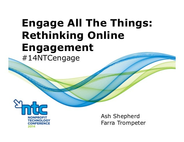 Engage All The Things: Rethinking Online Engagement #14NTCengage Ash Shepherd Farra Trompeter