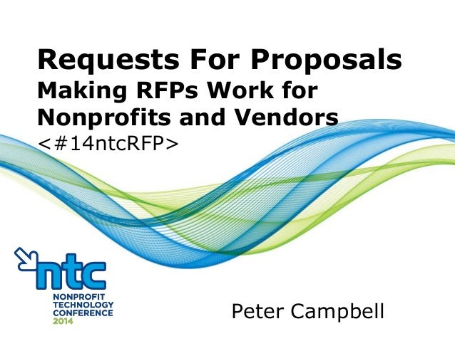 Requests For Proposals Making RFPs Work for Nonprofits and Vendors <#14ntcRFP> Peter Campbell