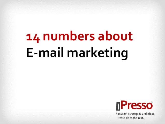 14 numbers about E-mail marketing Focus on strategies and ideas, iPresso does the rest.