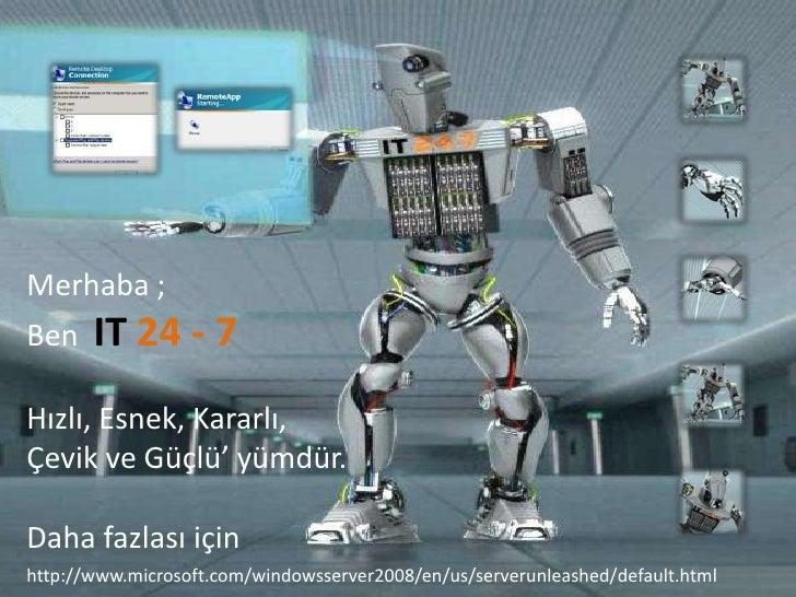 Merhaba ;<br />Ben  IT24 - 7<br />Hızlı, Esnek, Kararlı, Çevik ve Güçlü' yümdür.<br />Daha fazlası için <br />http://www.m...