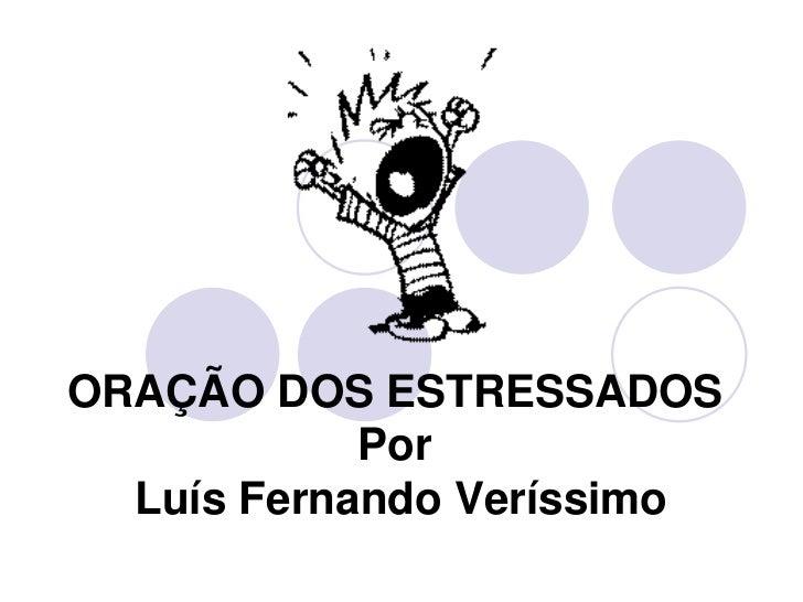 ORAÇÃO DOS ESTRESSADOSPor Luís Fernando Veríssimo <br />