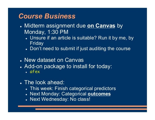 Course Business ! Midterm assignment due on Canvas by Monday, 1:30 PM ! Unsure if an article is suitable? Run it by me, by...