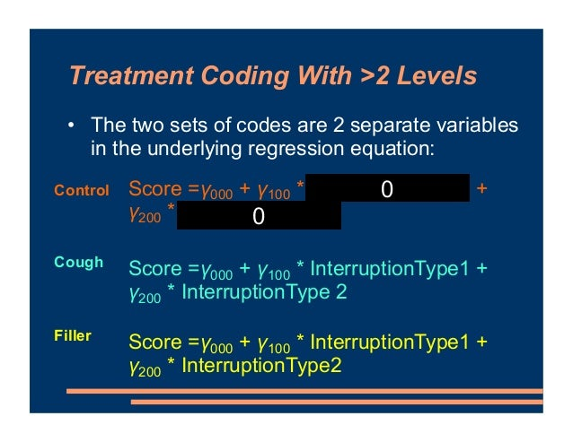 Treatment Coding With >2 Levels • The two sets of codes are 2 separate variables in the underlying regression equation: Sc...