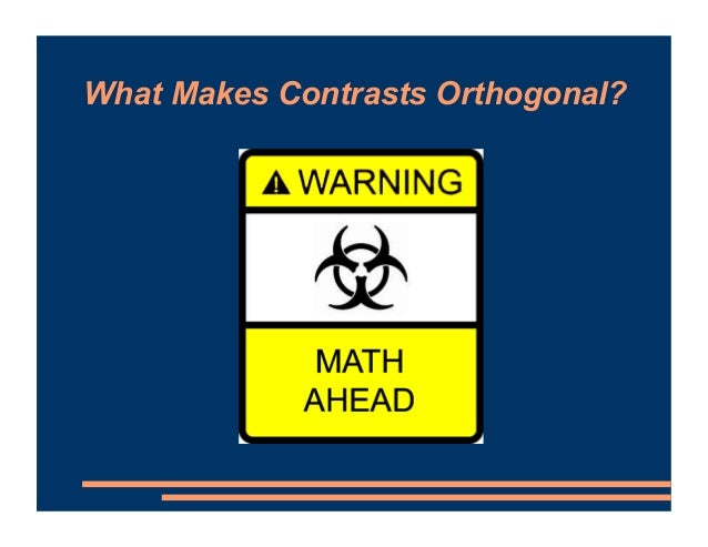 What Makes Contrasts Orthogonal? • Criterion 1: Codes within contrast sum to 0 FLUENT CONTROL 0 COUGHS FILLERS CONTRAST 1 ...
